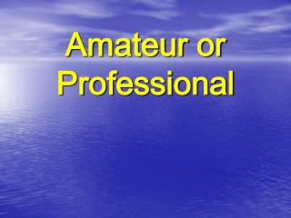 Amateur or Professional
