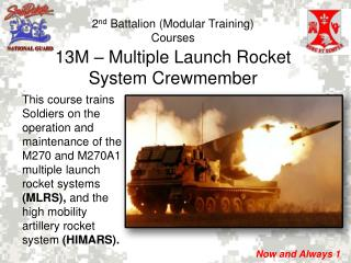This course trains Soldiers on the operation and maintenance of the M270 and M270A1 multiple launch rocket systems MLRS,