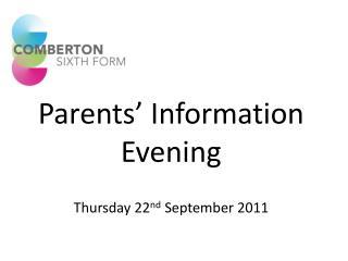 Parents  Information Evening  Thursday 22nd September 2011