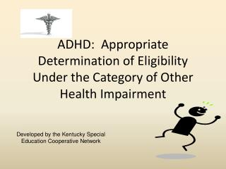 ADHD:  Appropriate Determination of Eligibility Under the Category of Other Health Impairment