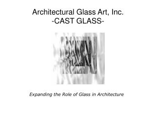 Architectural Glass Art, Inc. -CAST GLASS-