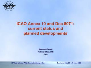 ICAO Annex 10 and Doc 8071:  current status and  planned developments