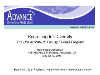 Recruiting for Diversity The URI ADVANCE Faculty Fellows Program  Roundtable Discussion NSF ADVANCE PI Meeting, Alexandr