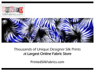 Thousands of Unique Designer Silk Prints!
