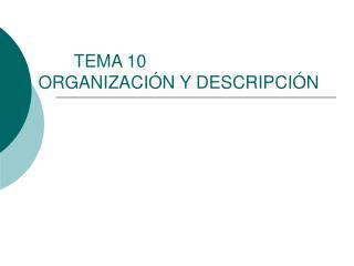 TEMA 10 ORGANIZACI N Y DESCRIPCI N