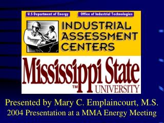 Presented by Mary C. Emplaincourt, M.S. 2004 Presentation at a MMA Energy Meeting