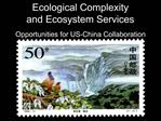 Ecological Complexity and Ecosystem Services  Opportunities for US-China Collaboration