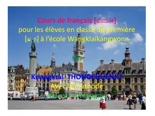 Cours de fran ais [30204]  pour les  l ves en classe de premi re [. 5]   l  cole Wangkla kangwonn  Par  Kriangkra   THON