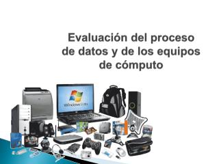 Evaluaci n del proceso de datos y de los equipos de c mputo