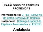CAT LOGOS DE ESPECIES PROTEGIDAS  Internacionales: CITES, Convenio de Berna, Directiva de H bitats Nacionales: Cat logo