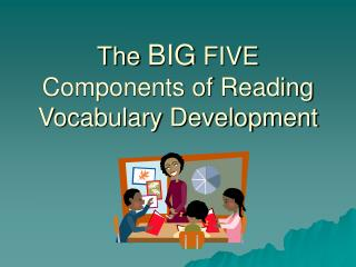 The BIG FIVE Components of Reading Vocabulary Development