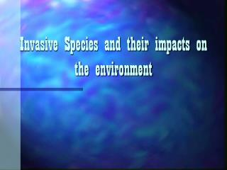 Invasive Species and their impacts on the environment