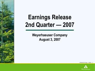 Earnings Release 2nd Quarter   2007  Weyerhaeuser Company August 3, 2007