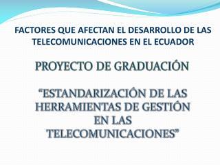FACTORES QUE AFECTAN EL DESARROLLO DE LAS TELECOMUNICACIONES EN EL ECUADOR