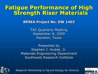 Fatigue Performance of High Strength Riser Materials  RPSEA Project No. DW 1403  TAC Quarterly Meeting September 8, 2009