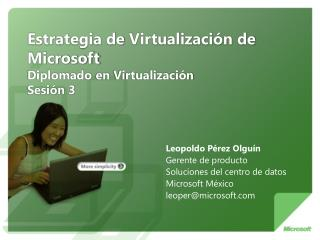 Estrategia de Virtualizaci n de Microsoft Diplomado en Virtualizaci n Sesi n 3