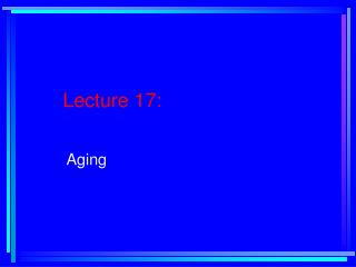 Lecture 17:   Aging