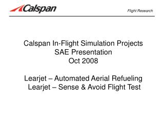 Calspan In-Flight Simulation Projects SAE Presentation Oct 2008  Learjet   Automated Aerial Refueling  Learjet   Sense