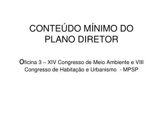 CONTE DO M NIMO DO PLANO DIRETOR  oficina 3   XIV Congresso de Meio Ambiente e VIII Congresso de Habita  o e Urbanismo