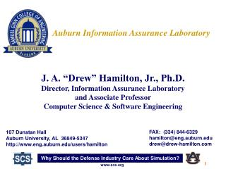 J. A.  Drew  Hamilton, Jr., Ph.D. Director, Information Assurance Laboratory and Associate Professor Computer Science  S