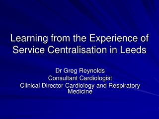 Learning from the Experience of Service Centralisation in Leeds