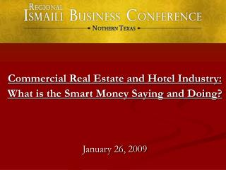 Commercial Real Estate and Hotel Industry:  What is the Smart Money Saying and Doing     January 26, 2009