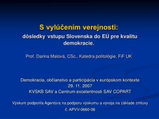 S vyl cen m verejnosti:   d sledky vstupu Slovenska do E  pre kvalitu demokracie.  Prof. Darina Malov , CSc., Katedra po
