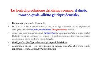 Le fonti di produzione del diritto romano: il diritto romano quale  diritto giurisprudenziale
