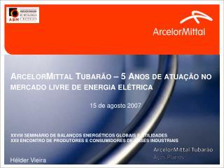ArcelorMittal Tubar o   5 Anos de atua  o no mercado livre de energia el trica
