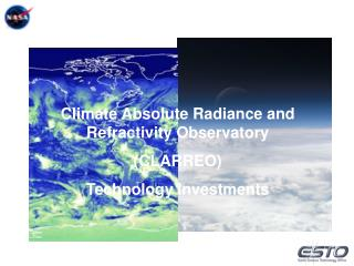 Climate Absolute Radiance and Refractivity Observatory CLARREO Technology Investments