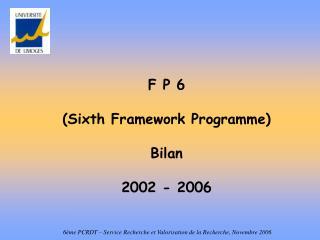 F P 6  Sixth Framework Programme  Bilan  2002 - 2006