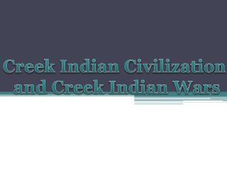 Creek Indian Civilization  and Creek Indian Wars