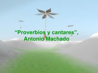 Proverbios y cantares , Antonio Machado