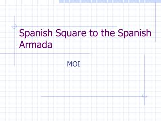 Spanish Square to the Spanish Armada