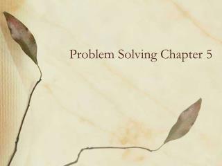 Problem Solving Chapter 5