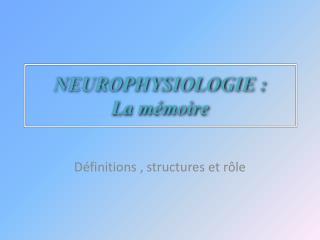 NEUROPHYSIOLOGIE : La m moire