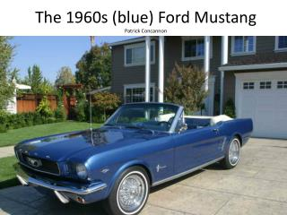 The 1960s blue Ford Mustang  Patrick Concannon