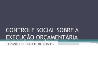 CONTROLE SOCIAL SOBRE A EXECU  O OR AMENT RIA