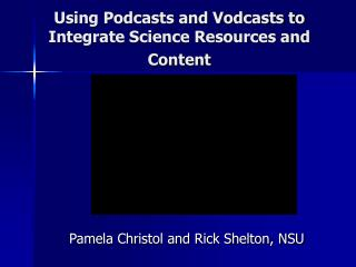 Using Podcasts and Vodcasts to Integrate Science Resources and Content