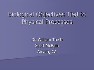 Biological Objectives Tied to Physical Processes