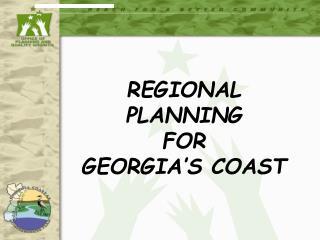 REGIONAL  PLANNING  FOR  GEORGIA S COAST