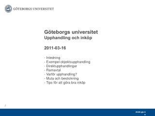 G teborgs universitet    Upphandling och ink p     2011-03-16       - Inledning    - Exempel objektsupphandling    - Dir