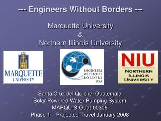 --- Engineers Without Borders ---  Marquette University  Northern Illinois University