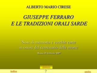 ALBERTO MARIO CIRESE  GIUSEPPE FERRARO  E LE TRADIZIONI ORALI SARDE   Note di memoria e vecchie carte in onore del cente