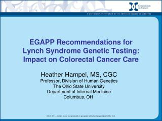 EGAPP Recommendations for  Lynch Syndrome Genetic Testing:  Impact on Colorectal Cancer Care