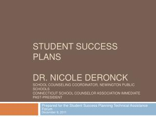 Student Success Plans  Dr. Nicole DeRonck School Counseling Coordinator, Newington Public Schools Connecticut School Cou