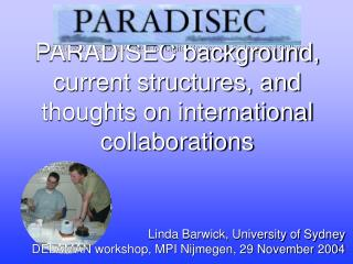 PARADISEC background, current structures, and thoughts on international collaborations