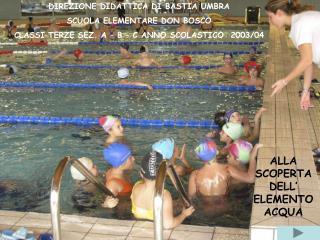 DIREZIONE DIDATTICA DI BASTIA UMBRA  SCUOLA ELEMENTARE DON BOSCO CLASSI TERZE SEZ. A   B   C ANNO SCOLASTICO  2003