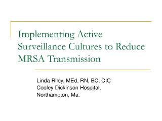 Implementing Active Surveillance Cultures to Reduce MRSA Transmission