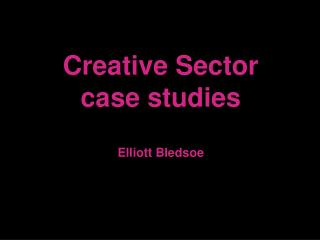 Creative Sector case studies  Elliott Bledsoe
